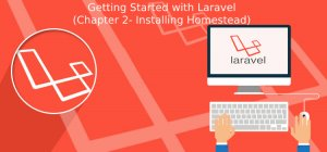 Getting Started with Laravel (Chapter 2- Installing Homestead)